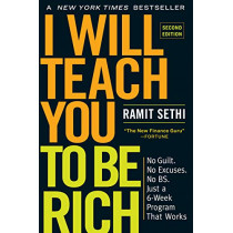 I Will Teach You to Be Rich, Second Edition: No Guilt. No Excuses. No Bs. Just a 6-Week Program That Works by Ramit Sethi, 9781523505746