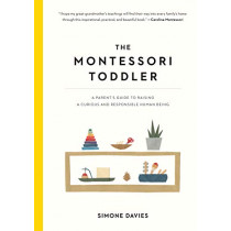 The Montessori Toddler: A Parent's Guide to Raising a Curious and Responsible Human Being by Simone Davies, 9781523506897