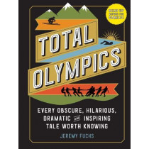 Total Olympics: Every Obscure, Hilarious, Dramatic, and Inspiring Tale Worth Knowing by Jeremy Fuchs, 9781523508389