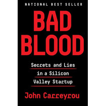 Bad Blood: Secrets and Lies in a Silicon Valley Startup by John Carreyrou, 9781524731656