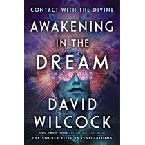 Awakening In The Dream: Contact with the Divine by David Wilcock, 9781524742027