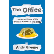 The Office: The Untold Story of the Greatest Sitcom of the 2000s: An Oral History by Andy Greene, 9781524744977