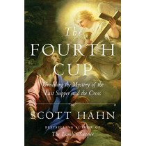 The Fourth Cup: Unveiling the Mystery of the Last Supper and the Cross by Scott Hahn, 9781524758790