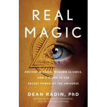 Real Magic: Unlocking Your Natural Psychic Abilities to Create Everyday Miracles by Dean Radin Phd, 9781524758820