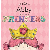 Today Abby Will Be a Princess by Paula Croyle, 9781524840020