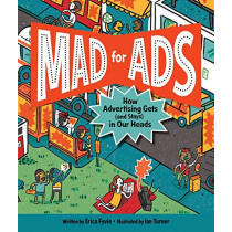 Mad for Ads: How Advertising Gets (and Stays) in Our Heads by Erica Fyvie, 9781525301315