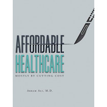 Affordable Healthcare: Challenges to Solutions by Akram Ali, 9781525508301