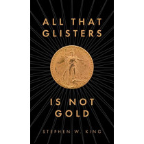 All That Glisters Is Not Gold by Stephen W King, 9781525559976
