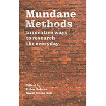 Mundane Methods: Innovative Ways to Research the Everyday by Helen Holmes, 9781526139719