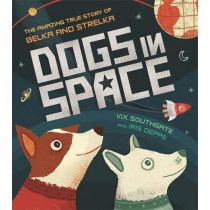Dogs in Space: The Amazing True Story of Belka and Strelka by Iris Deppe, 9781526360571
