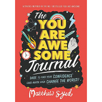 The You Are Awesome Journal: Dare to find your confidence (and maybe even change the world) by Matthew Syed, 9781526361660
