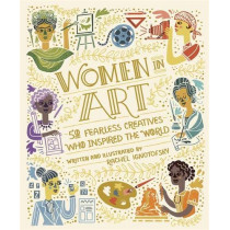 Women in Art: 50 Fearless Creatives Who Inspired the World by Rachel Ignotofsky, 9781526362452