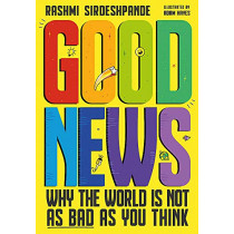 Good News: Why the World is Not as Bad as You Think by Rashmi Sirdeshpande, 9781526363381
