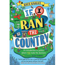 If I Ran the Country: An introduction to politics where YOU make the decisions by Rich Knight, 9781526363725