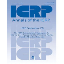 ICRP Publication 133: The ICRP Computational Framework for Internal Dose Assessment for Reference Workers: Specific Absorbed Fractions by ICRP, 9781526404152