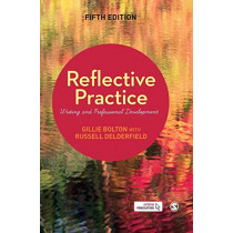 Reflective Practice: Writing and Professional Development by Gillie E J Bolton, 9781526411693
