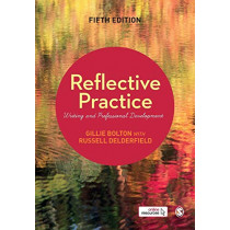 Reflective Practice: Writing and Professional Development by Gillie E J Bolton, 9781526411709