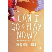 Can I Go and Play Now?: Rethinking the Early Years by Greg Bottrill, 9781526423276
