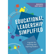 Educational Leadership Simplified: A guide for existing and aspiring leaders by Bob Bates, 9781526423771