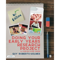 Doing Your Early Years Research Project: A Step by Step Guide by Guy Roberts-Holmes, 9781526424259