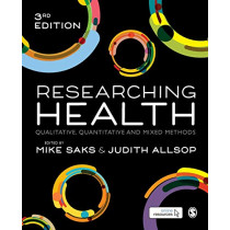 Researching Health: Qualitative, Quantitative and Mixed Methods by Mike Saks, 9781526424297