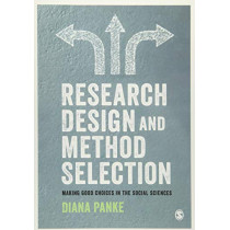 Research Design & Method Selection: Making Good Choices in the Social Sciences by Diana Panke, 9781526438638