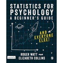 Statistics for Psychology: A Guide for Beginners (and everyone else) by Roger Watt, 9781526441263