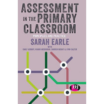 Assessment in the Primary Classroom: Principles and practice by Sarah Earle, 9781526449979