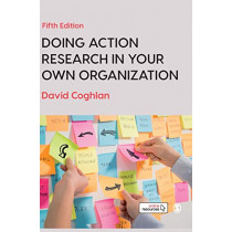 Doing Action Research in Your Own Organization by David Coghlan, 9781526458810