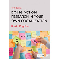 Doing Action Research in Your Own Organization by David Coghlan, 9781526458827