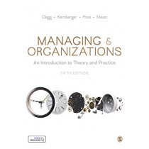 Managing and Organizations: An Introduction to Theory and Practice by Stewart R Clegg, 9781526460097