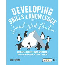Developing Skills and Knowledge for Social Work Practice by Michaela Rogers, 9781526463258