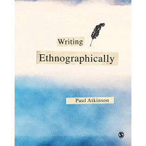 Writing Ethnographically by Paul Atkinson, 9781526463418