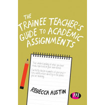 The Trainee Teacher's Guide to Academic Assignments by Rebecca Austin, 9781526470607
