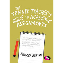 The Trainee Teacher's Guide to Academic Assignments by Rebecca Austin, 9781526470614