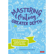 Mastering Writing at Greater Depth: A guide for primary teaching by Adam Bushnell, 9781526487339