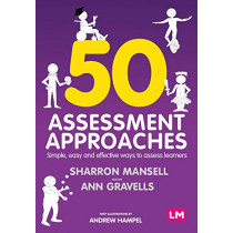50 Assessment Approaches: Simple, easy and effective ways to assess learners by Sharron Mansell, 9781526493187