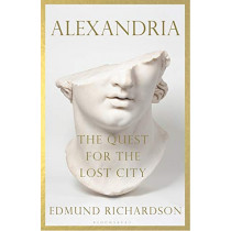 Alexandria: The Quest for the Lost City by Dr Edmund Richardson, 9781526603784