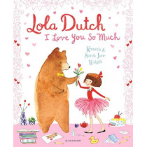 Lola Dutch: I Love You So Much by Kenneth Wright, 9781526605948