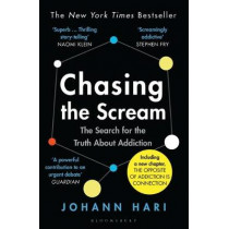 Chasing the Scream: The Search for the Truth About Addiction by Johann Hari, 9781526608369