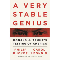 A Very Stable Genius: Donald J. Trump's Testing of America by Carol D. Leonnig, 9781526609076