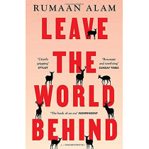 Leave the World Behind: 'The book of an era' Independent by Rumaan Alam, 9781526633101