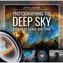Photographing the Deep Sky: Images in Space and Time by Chris Baker, 9781526715531