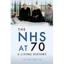 The NHS at 70: A Living History by Ellen Welch, 9781526717375