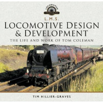 L M S Locomotive Design and Development: The Life and Work of Tom Coleman by Tim Hillier-Graves, 9781526721624