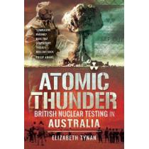 Atomic Thunder: British Nuclear testing in Australia by Dr Elizabeth Tynan, 9781526727572