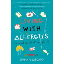 Living with Allergies: Practical Tips for All the Family by Emma Amoscato, 9781526732217