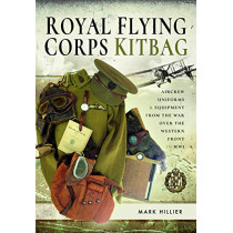 Royal Flying Corps Kitbag: Aircrew Uniforms and Equipment from the War Over the Western Front in WWI by Mark Hillier, 9781526752994
