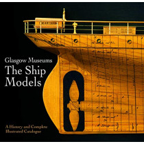 Glasgow Museums: The Ship Models: A History & Complete Illustrated Catalogue by Culture and Sport Glasgow, 9781526757524