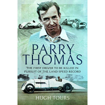 Parry Thomas: The First Driver to be Killed in Pursuit of the Land Speed Record by Hugh Tours, 9781526759221